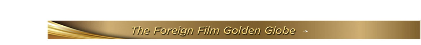 The Foreign Film Golden Globe